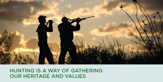 Hunting is a way of gathering  our heritage and values