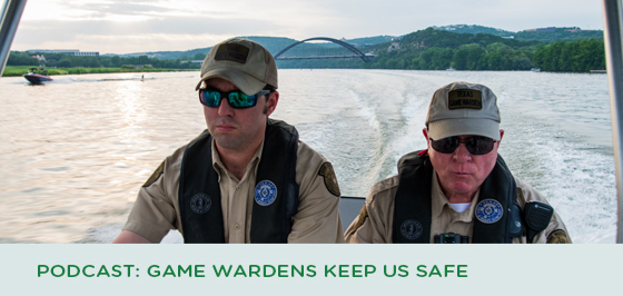 Texas Parks & Wildlife podcast: Game Wardens Keep us Safe